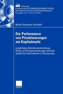 Die Performance von Privatisierungen am Kapitalmarkt von Ahnefeld,  Martin Alexander, Schiereck,  Prof. Dr. Dirk