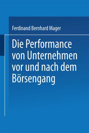 Die Performance von Unternehmen vor und nach dem Börsengang von Mager,  Ferdinand Bernhard