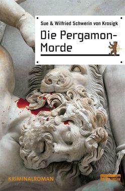 Die Pergamon-Morde von Schwerin von Krosigk,  Sue, Schwerin von Krosigk,  Wilfried
