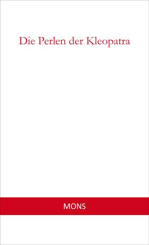 Die Perlen der Kleopatra von Baudelaire,  Charles, Bechstein,  Ludwig, Bjørnson,  Bjørnstjerne, Eichrodt,  Ludwig, Eulenburg-Hertefeld,  Philipp Fürst zu, Fischer,  Natalie, Goethe,  Johann Wolfgang von, Hagedorn,  Friedrich von, Heine,  Heinrich, Herder,  Johann Gottfried, Hoffmann,  E T A, Lingg,  Hermann von, London,  Jack, Maupassant,  Guy de, Secundus,  Gaius Plinius, Somerset Maugham,  W., Teffy, , Tucholsky,  Kurt, Wallace,  Edgar, Wilde,  Oscar, Wilhelm,  Richard