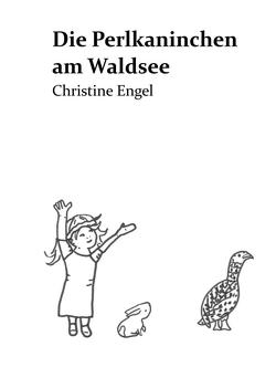 Die Perlkaninchen am Waldsee von Engel,  Christine