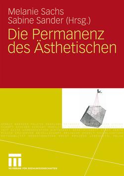 Die Permanenz des Ästhetischen von Linke,  Sarah, Niklas,  Stefan, Sachs,  Melanie, Sander,  Sabine, Zwarg,  Robert