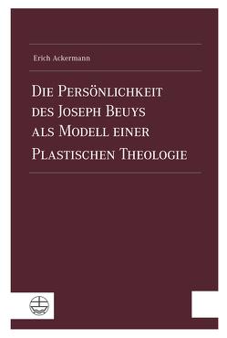 Die Persönlichkeit des Joseph Beuys als Modell einer Plastischen Theologie von Ackermann,  Erich
