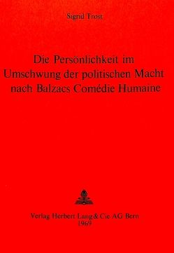 Die Persönlichkeit im Umschwung der politischen Macht nach Balzacs Comédie humaine von Trost, Sigrid