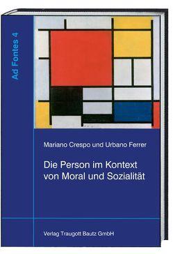 Die Person im Kontext von Moral und Sozialität von Crespo,  Mariano, Feldes,  Joachim, Ferrer,  Urbano, Fritz,  Stephan, Sepp,  Hans Rainer