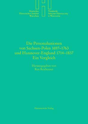 Die Personalunionen von Sachsen-Polen 1697-1763 und Hannover-England 1714-1837 von Rexheuser,  Rex