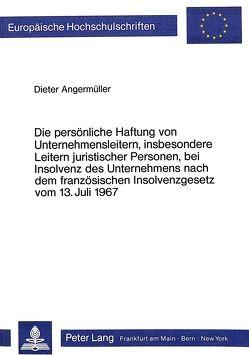 Die persönliche Haftung von Unternehmensleitern, insbesondere Leitern juristischer Personen, bei Insolvenz des Unternehmens nach dem französischen Insolvenzgesetz vom 13. Juli 1967 von Angermüller,  Dieter