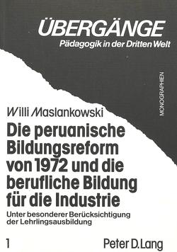 Die peruanische Bildungsreform von 1972 und die berufliche Bildung für die Industrie von Maslankowski,  Willi