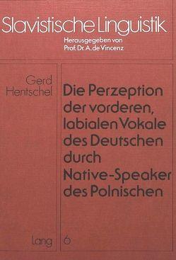Die Perzeption der vorderen, labialen Vokale des Deutschen durch Native-Speaker des Polnischen von Hentschel,  Gerd