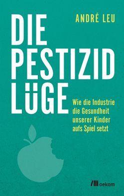 Die Pestizidlüge von Künast,  Renate, Leu,  André, Schumacher,  Naemi, Schumacher,  Sonja, Shiva,  Vandana