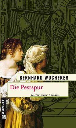 Die Pestspur von Wucherer,  Bernhard