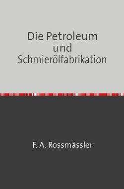 Die Petroleum- und Schmierölfabrikation von Rossmässler,  F. A.