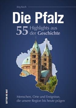 Die Pfalz. 55 Highlights aus der Geschichte von Koch,  Jörg