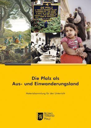 Die Pfalz als Aus- und Einwanderungsland von Buntz,  Herwig, Endres,  Stefan, Paul,  Roland, Schaupp,  Stefan, Schuttpelz,  Barbara, Wieder,  Theo