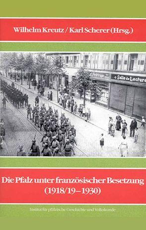 Die Pfalz unter französischer Besetzung (1918/19-1930) von Kreutz,  Wilhelm, Scherer,  Karl