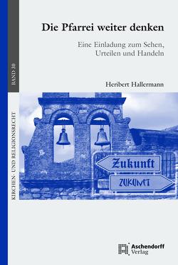 Die Pfarrei weiter denken von Hallermann,  Heribert