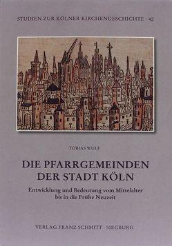 Die Pfarrgemeinden der Stadt Köln von Wulf,  Tobias