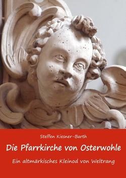 Die Pfarrkirche von Osterwohle – Ein altmärkisches Kleinod von Weltrang von Kiesner-Barth,  Steffen