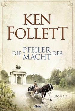 Die Pfeiler der Macht von Follett,  Ken, Lohmeyer,  Till R., Rost,  Christel, Weber,  Markus