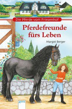 Die Pferde vom Friesenhof. Pferdefreunde fürs Leben von Berger,  Margot, Voigt,  Silke