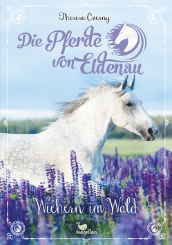 Die Pferde von Eldenau – Wiehern im Wald von Czerny,  Theresa