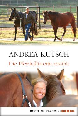 Die Pferdeflüsterin erzählt von Kutsch,  Andrea