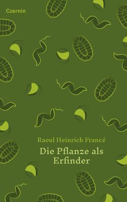 Die Pflanze als Erfinder von Francé,  Raoul Heinrich, Gebeshuber,  Ille C.