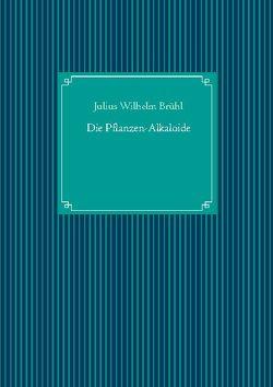 Die Pflanzen-Alkaloide von Brühl,  Julius Wilhelm, UG,  Nachdruck
