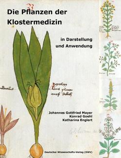 Die Pflanzen der Klostermedizin in Darstellung und Anwendung von Englert,  Katharina, Goehl,  Konrad, Mayer,  Johannes Gottfried