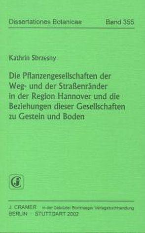 Die Pflanzengesellschaften der Weg- und der Strassenränder in der Region Hannover und die Beziehungen dieser Gesellschaften zu Gestein und Boden von Sbrzesny,  Kathrin