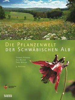 Die Pflanzenwelt der Schwäbischen Alb von Müller,  Theo, Pfündel,  Thomas, Walter,  Eva
