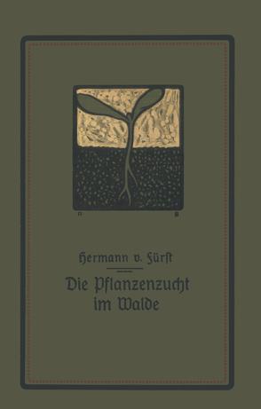 Die Pflanzenzucht im Walde von Fürst,  Hermann von