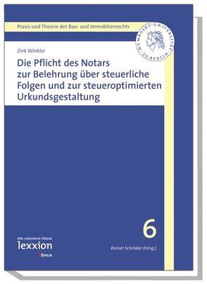 Die Pflicht des Notars zur Belehrung über steuerrechtliche Folgen und zur steueroptimierten Urkundsgestaltung von Winkler,  Dirk