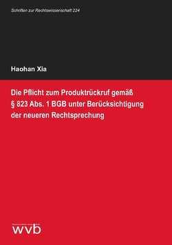 Die Pflicht zum Produktrückruf gemäß § 823 Abs. 1 BGB unter Berücksichtigung der neueren Rechtsprechung von Xia,  Haohan