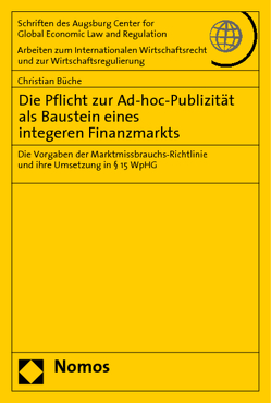 Die Pflicht zur Ad-hoc-Publizität als Baustein eines integeren Finanzmarkts von Büche,  Christian