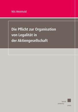 Die Pflicht zur Organisation von Legalität in der Aktiengesellschaft von Weinhold,  Nils