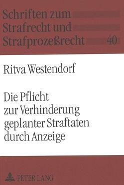 Die Pflicht zur Verhinderung geplanter Straftaten durch Anzeige von Westendorf,  Ritva