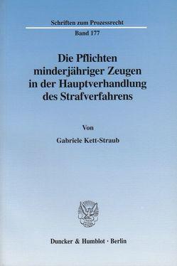 Die Pflichten minderjähriger Zeugen in der Hauptverhandlung des Strafverfahrens. von Kett-Straub,  Gabriele