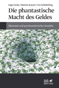 Die phantastische Macht des Geldes von Focke,  Ingo, Kayser,  Mattias, Scheferling,  Uta