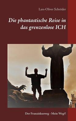 Die phantastische Reise in das grenzenlose Ich von Schröder,  Lars-Oliver