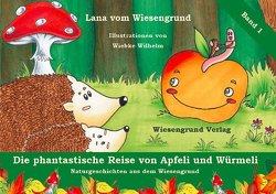 Die phantastische Reise von Apfeli und Würmeli von vom Wiesengrund,  Lana, Wilhelm,  Wiebke