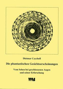 Die phantastischen Gesichtserscheinungen von Czycholl,  Dietmar
