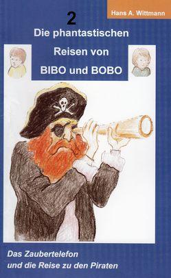 Die phantastischen Reisen von BIBO und BOBO von Wittmann,  Hans A.