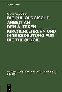 Die philologische Arbeit an den älteren Kirchenlehrern und ihre Bedeutung für die Theologie von Preuschen,  Erwin