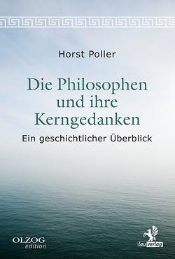 Die Philosophen und ihre Kerngedanken von Poller,  Horst