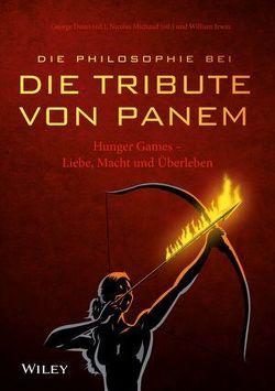 """Die Philosophie bei """"Die Tribute von Panem"""" von Bischoff,  Ursula, Dunn,  George A., Irwin,  William, Michaud,  Nicolas"""