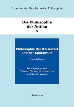 Die Philosophie der Kaiserzeit und der Spätantike von Christoph,  Horn, Dietmar,  Wyrwa, Riedweg,  Christoph