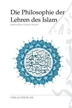Die Philosophie der Lehren des Islam von Ahmad,  Hadhrat Mirza Ghulam