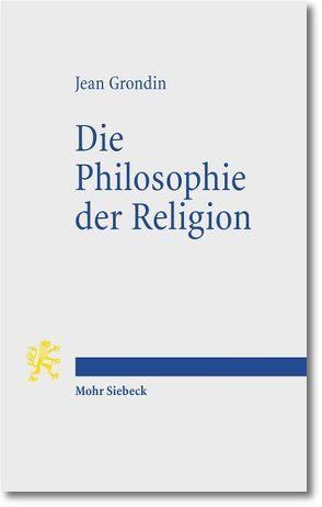 Die Philosophie der Religion von Grondin,  Jean, Heisen,  Verena