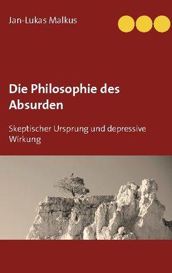 Die Philosophie des Absurden von Malkus,  Jan-Lukas